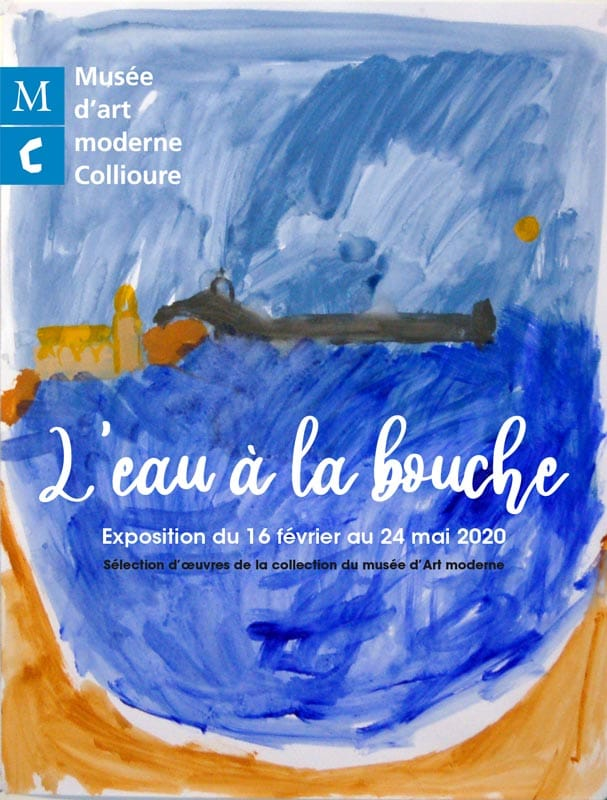 """Spring exhibition at the Musée d'art modern of Collioure, """"L'eau à la bouche"""" ( mouth-watering, a delicious prospect), explores the theme of water in works from the museum's permanent collection."""